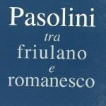 Pasolini tra friulano e romanesco